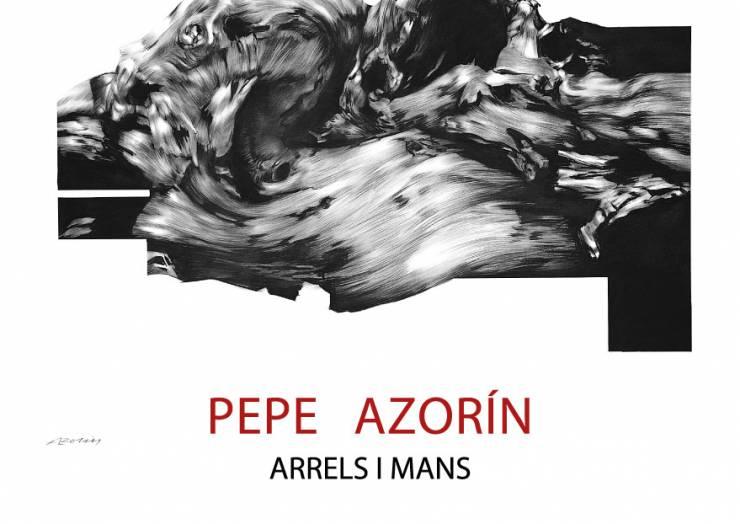"""Exposición de Pepe Azorín """"Arrels i mans"""""""