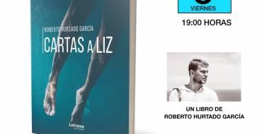 """Presentación del libro """"Cartas a Liz"""", de Roberto Hurtado García"""